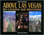 Above Las Vegas Its Canyons And Mountains text by Jack Sheehan, photography by Robert Cameron.