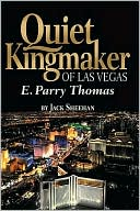 E. Parry Thomas biography Quiet Kingmaker of Las Vegas by Best Selling Author Jack Sheehan.