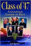 Class of '47 Annapolis America's Best biography by Best Selling Author Jack Sheehan.